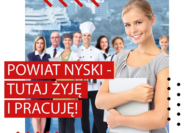 """""""POWIAT NYSKI – TUTAJ ŻYJĘ I PRACUJĘ!"""""""